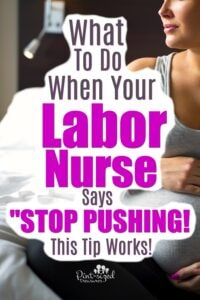 What to do when your labor nurse says to stop pushing! This labor and delivery tip actually works!