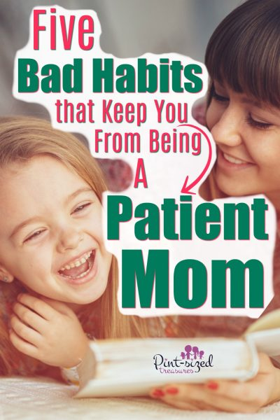 There are five, common bad habits that keep moms from being patient! Find out what they are so you can avoid them today! Every parent needs to read this for more inspiration for patience!