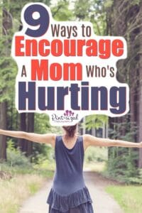 Know a mom who's hurting? She needs encouragement! Not sure how to help? Here are nine ways you can offer a hurting mom encouragement!