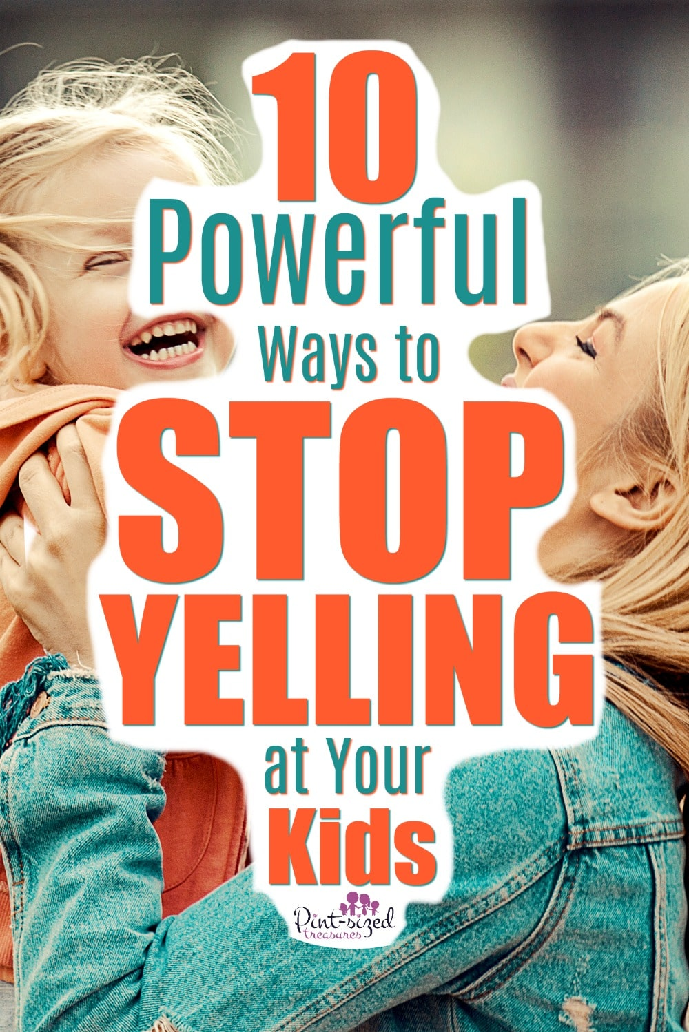 5 Ways Parents Can Help Prevent Teen >> 10 Effective Ways To Stop Yelling At Your Kids Pint Sized Treasures