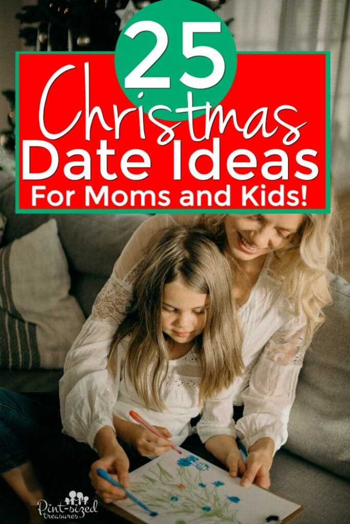 25 Simple Christmas Dates for Moms and Kids!