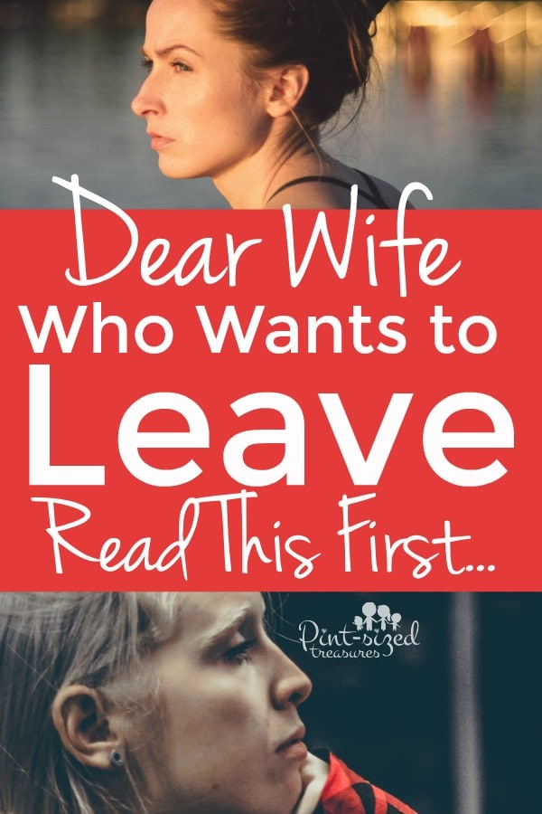 Dear Wife Who Wants to leave her husband, please read his first