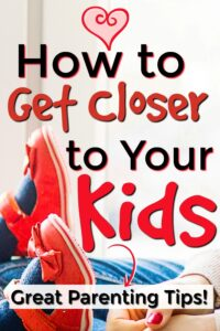 How to get closer to your kids