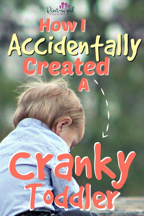 5 Ways I Accidentally Created A Cranky Toddler