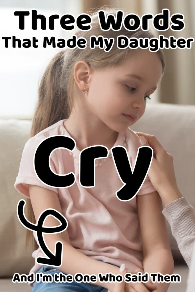 words that made my daughter cry