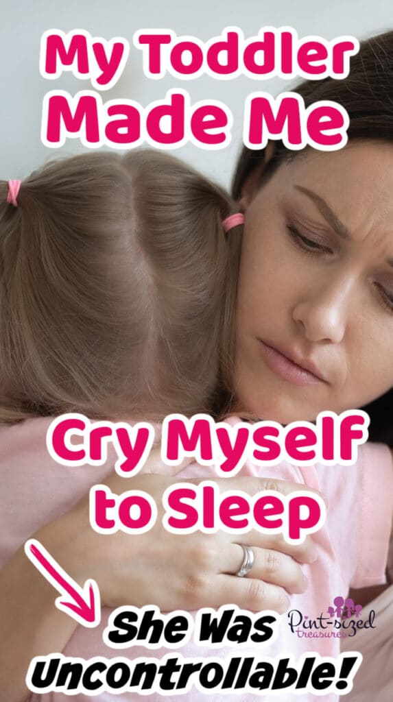 cried myself to sleep over my uncontrollable toddler