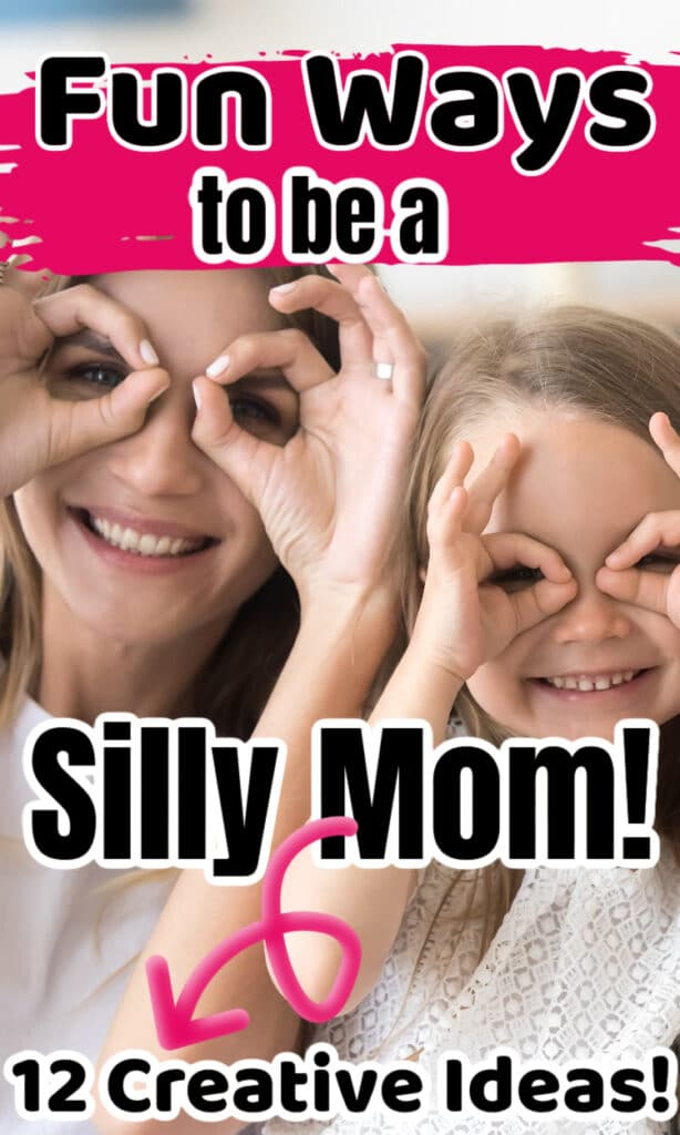 how to be a silly mom